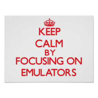 Keep Calm by focusing on EMULATORS Posters