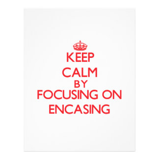 Keep Calm by focusing on ENCASING Full Color Flyer