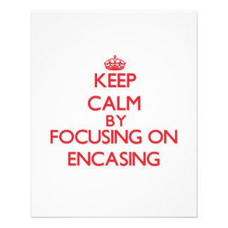 Keep Calm by focusing on ENCASING Personalized Flyer