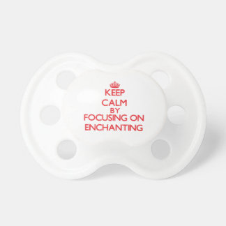 Keep Calm by focusing on ENCHANTING Pacifier