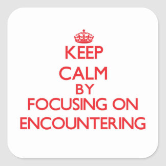 Keep Calm by focusing on ENCOUNTERING Square Sticker