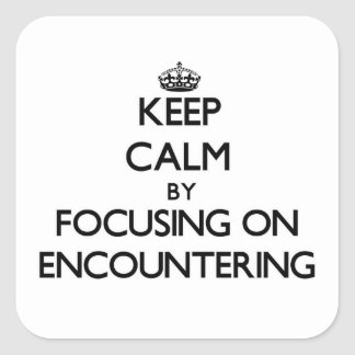 Keep Calm by focusing on ENCOUNTERING Square Stickers