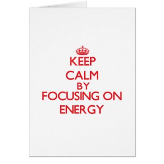 Keep Calm by focusing on ENERGY Greeting Card