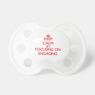 Keep Calm by focusing on ENGAGING Baby Pacifier