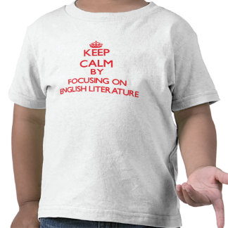 Keep Calm by focusing on ENGLISH LITERATURE Shirts