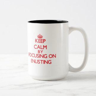Keep Calm by focusing on ENLISTING Coffee Mug