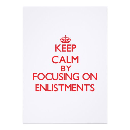 Keep Calm by focusing on ENLISTMENTS Custom Invitation