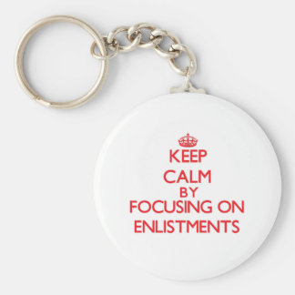 Keep Calm by focusing on ENLISTMENTS Key Chains