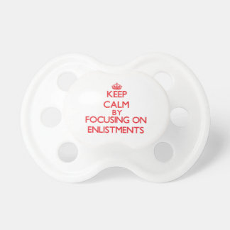 Keep Calm by focusing on ENLISTMENTS Pacifiers