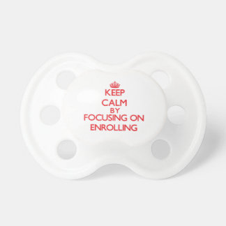 Keep Calm by focusing on ENROLLING Pacifier