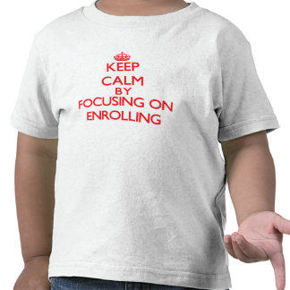 Keep Calm by focusing on ENROLLING T Shirt