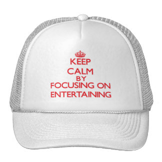 Keep Calm by focusing on ENTERTAINING Hats