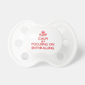 Keep Calm by focusing on ENTHRALLING Pacifier