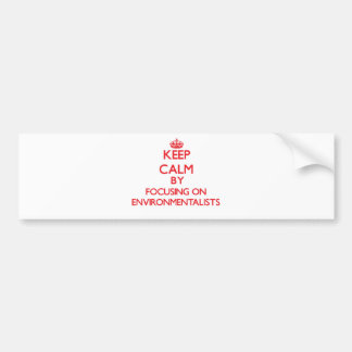 Keep Calm by focusing on ENVIRONMENTALISTS Bumper Stickers