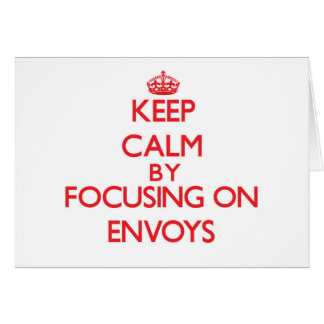 Keep Calm by focusing on ENVOYS Greeting Card