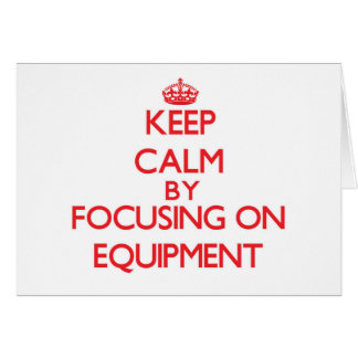 Keep Calm by focusing on EQUIPMENT Cards