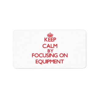 Keep Calm by focusing on EQUIPMENT Labels