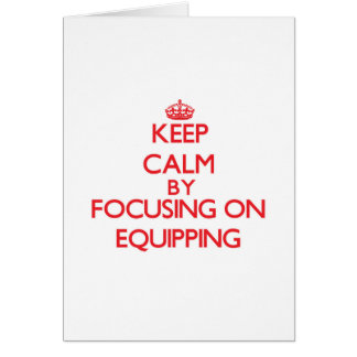 Keep Calm by focusing on EQUIPPING Greeting Card