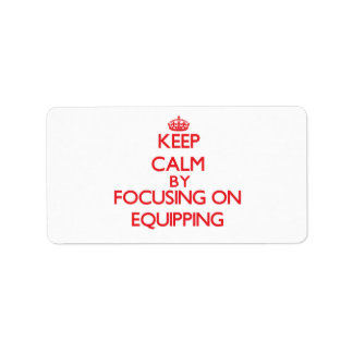 Keep Calm by focusing on EQUIPPING Custom Address Label