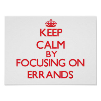 Keep Calm by focusing on ERRANDS Posters