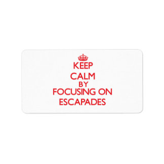 Keep Calm by focusing on ESCAPADES Personalized Address Labels