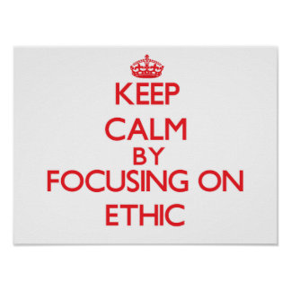 Keep Calm by focusing on ETHIC Posters