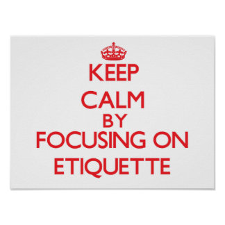 Keep Calm by focusing on ETIQUETTE Poster