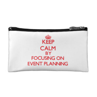 Keep Calm by focusing on EVENT PLANNING Cosmetic Bag