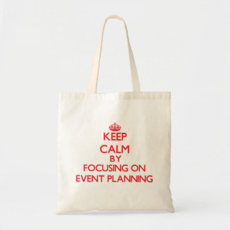 Keep Calm by focusing on EVENT PLANNING Canvas Bags