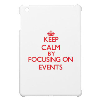 Keep Calm by focusing on Events iPad Mini Covers