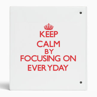 Keep Calm by focusing on EVERYDAY 3 Ring Binders