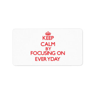 Keep Calm by focusing on EVERYDAY Personalized Address Label