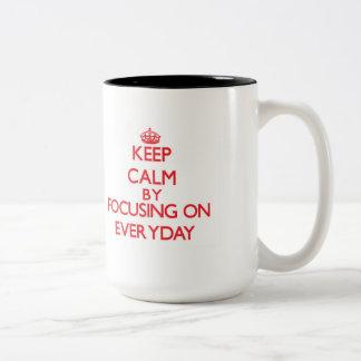 Keep Calm by focusing on EVERYDAY Coffee Mug