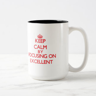 Keep Calm by focusing on Excellent Mugs