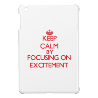 Keep Calm by focusing on EXCITEMENT iPad Mini Cases
