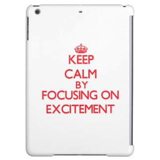 Keep Calm by focusing on EXCITEMENT iPad Air Cases