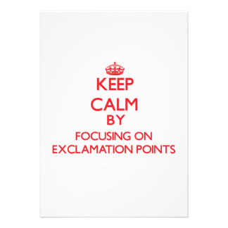 Keep Calm by focusing on EXCLAMATION POINTS Custom Invite