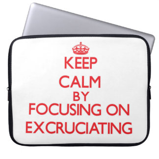 Keep Calm by focusing on EXCRUCIATING Laptop Sleeves
