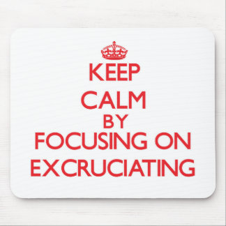 Keep Calm by focusing on EXCRUCIATING Mousepads