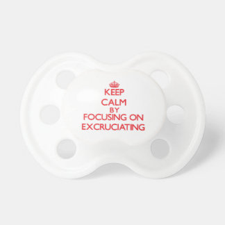 Keep Calm by focusing on EXCRUCIATING Pacifiers