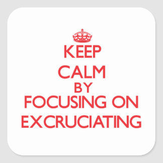Keep Calm by focusing on EXCRUCIATING Sticker