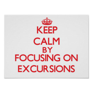 Keep Calm by focusing on EXCURSIONS Print