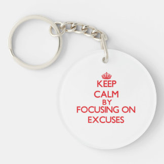 Keep Calm by focusing on EXCUSES Acrylic Key Chain