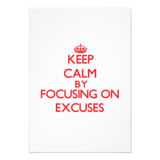 Keep Calm by focusing on EXCUSES Custom Announcements