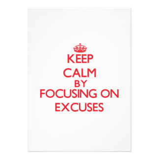 Keep Calm by focusing on EXCUSES Invite