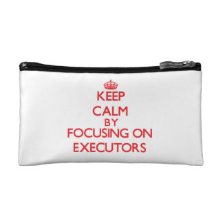 Keep Calm by focusing on EXECUTORS Cosmetic Bag