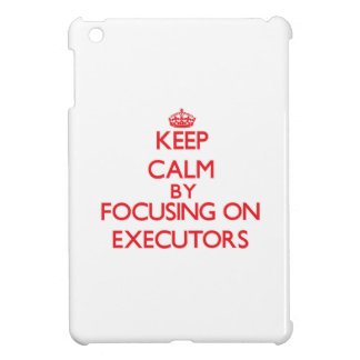 Keep Calm by focusing on EXECUTORS Case For The iPad Mini