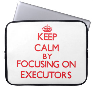 Keep Calm by focusing on EXECUTORS Laptop Computer Sleeves