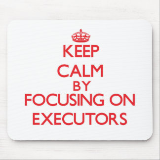 Keep Calm by focusing on EXECUTORS Mouse Pad