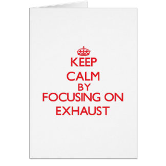 Keep Calm by focusing on EXHAUST Greeting Cards
